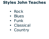 Styles John Teaches  Rock Blues Funk  Classical Country