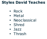 Styles David Teaches  Rock Metal Neoclassical Shred Jazz Thrash