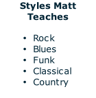 Styles Matt Teaches  Rock Blues Funk  Classical Country